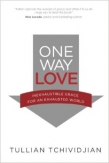 "Tullian Tchividjian ""One Way Love: Inexhaustible Grace for an Exhausted World"" Book Review"
