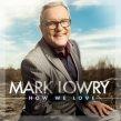 "Mark Lowry ""How We Love"" Album Review"