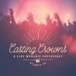 "Casting Crowns ""A Live Worship Experience"" Album Review"