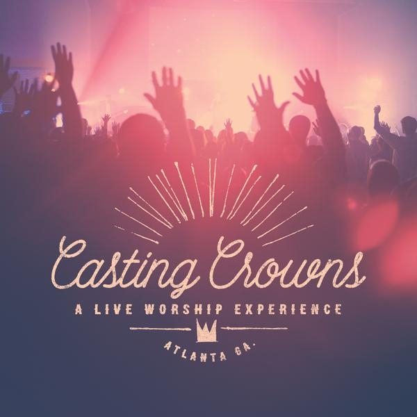 "Casting Crowns: Casting Crowns ""A Live Worship Experience"" Album Review"