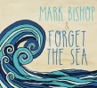 """Mark Bishop & Forget the Sea """"Mark Bishop & Forget the Sea"""" Album Review"""