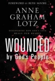 "Anne Graham Lotz ""Wounded by God's People: Discovering How God's Love Heals Our Hearts"" Book Review"