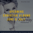 5 Must-Have Christian Albums Releasing in June