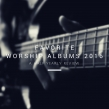 Favorite Worship Albums 2016: A Half Yearly Review