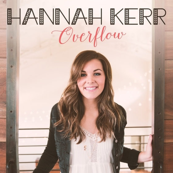 Hannah Kerr Releases First Full Length Album Quot Overflow