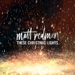 "Matt Redman ""These Christmas Lights"" Album Review"