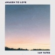 "Ian Yates ""Awaken to Love"" Album Review"