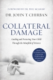 Protect Your Kids From Being COLLATERAL DAMAGE: New Book from Dr. John T. Chirban