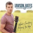 "Lawson Bates ""What Country Means to Me"" Album Review"