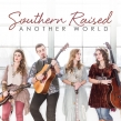 "Southern Raised ""Another World"" Album Review"