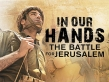 Docudrama 'In Our Hands' Retells The Modern Battle That Returned Jerusalem To Israel