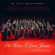 "Alyn E. Waller and Enon Tabernacle Baptist Church Presents FRESH ANOINTING ""Oh How I Love Jesus"" Single w/John P. Kee"