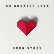 "Greg Sykes Releases New Single ""No Greater Love"" Feb. 16"