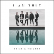 "I AM THEY ""Trial and Triumph"" Album Review"
