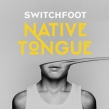 SWITCHFOOT Announce New Album Native Tongue and North American Tour