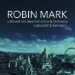 "Robin Mark and the New Irish Choir and Orchestra ""A Belfast Symphony"" Album Review"