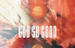 "Life.Church Worship ""God So Good"" Album Review"