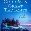 """""""Good Men Great Thoughts: A Daily Devotional"""""""