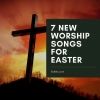 7 New Worship Songs for Easter