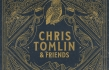 "Chris Tomlin ""Chris Tomlin and Friends"" Album Review"