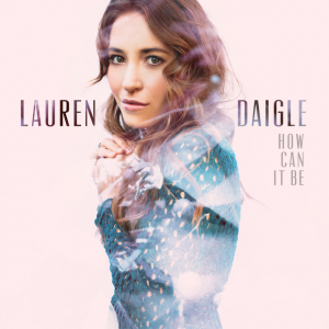 "Lauren Daigle ""How Can It Be"" Album Review"