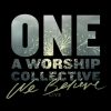 One: A Worship Collective- 'We Believe'