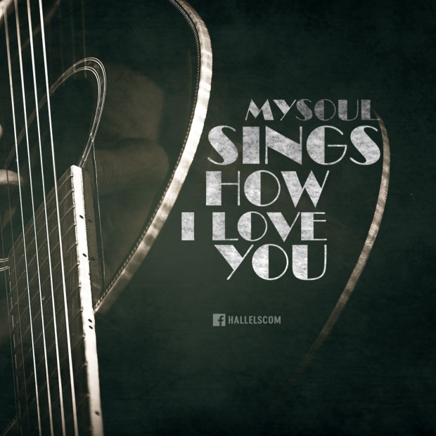 My soul sings How I love you