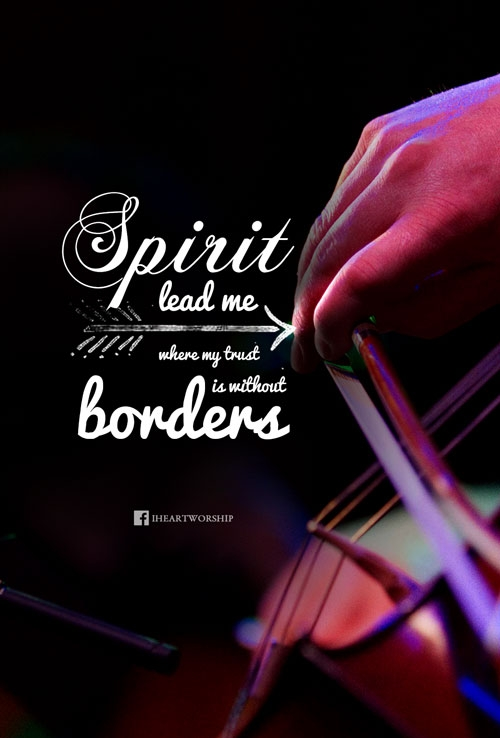 Spirit lead me where my trust without borders